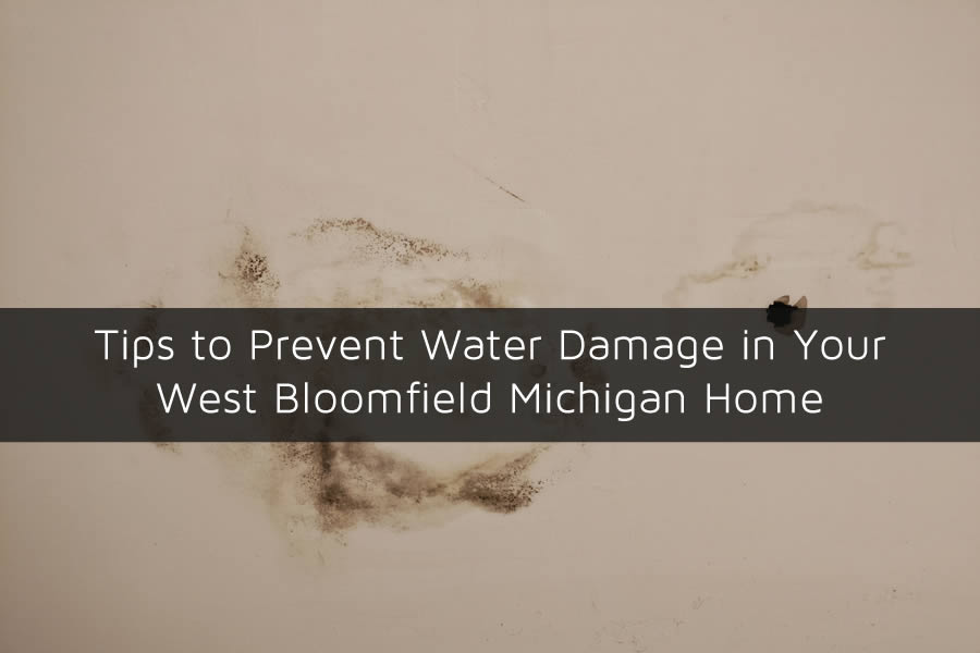 Tips to Prevent Water Damage in Your West Bloomfield Michigan Home