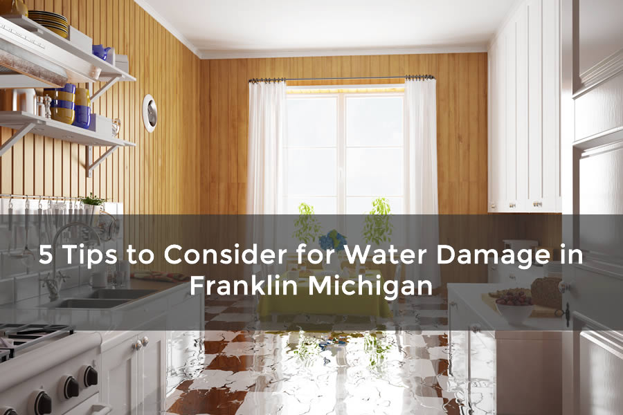 5 Tips to Consider for Water Damage in Franklin Michigan